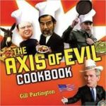 The Axis of Evil Cookbook ( Editura: Saqi Books/Books Outlet, Autor: Gill Partington ISBN 9780863566318 )