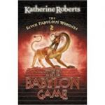 The Seven Fabulous Wonders (2) – The Babylon Game ( Editura: Harper Collins/Books Outlet, Autor: Katherine Roberts ISBN 9780007112791 )