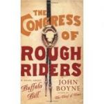 The Congress of Rough Riders ( Editura: Phoenix, Autor: John Boyne ISBN 9780753813829 )