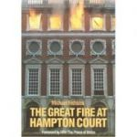 The Great Fire at Hampton Court ( Editura: New Amsterdam Books/Books Outlet, Autor: Michael Fishlock ISBN 9781871569490 )