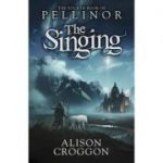 The Singing: Book Four of Pellinor (The Books of Pellinor) ( Editura: Walker Books, Autor: Alison Croggon ISBN 9781406338775 )