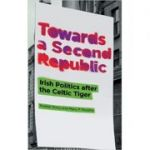 Towards a Second Republic: Irish Politics after the Celtic Tiger (Editura: Pluto Press/Books Outlet, Autori: Peadar Kirby, Mary P. Murphy ISBN 9780745330556 )
