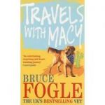 Travels With Macy ( Editura: Ebury Press/Books Outlet, Autor: Bruce Fogle ISBN 9780091899158 )