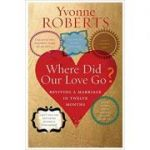 Where Did Our Love Go? (Editura: Short Books/Books Outlet, Autor: Yvonne Roberts ISBN 9781904977421 )