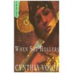 When She Hollers ( Editura: Collins/Books Outlet, Autor: Cynthia Voigt ISBN 9780006750598 )