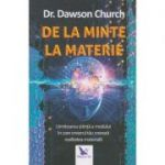 De la minte la materie(Editura: For You, Autor: Dawson Church ISBN 978-606-639-343-0)