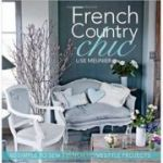 French Country Chic: 40 Simple to Sew French Homestyle Projects ( Editura: David&Charles/Books Outlet, Autor: Lise Meunier ISBN 9781446302064)