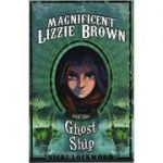 The Magnificent Lizzie Brown and the Ghost Ship ( Editura: Curious Fox/Books Outlet, Autor: Vicki Lockwood ISBN 9781782020660)