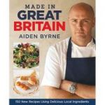 Made in Great Britain: 150 New Recipes Using Delicious Local Ingredients (Editura: IMM Lifestyle Books/Books Outlet, Autor: Aiden Byrne ISBN 9781845371203)