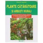Plante cataratoare si arbusti murali(Editura: Mast, Autor: David Squire ISBN 978-606-649-127-3)