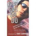Pray Give Go Do: Extreme Faith in an Awesome God (Editura: Monarch Books/Books Outlet, Autori: Dave Barker, Lee Jordan ISBN 9781854245892 )