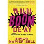 Ta-Ra-Ra-Boom-De-Ay: The Dodgy Business of Popular Music ( Editura: Random House UK /Books Outlet, Autor: Simon Napier-Bell ISBN 9781783521043 )
