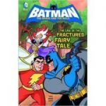 Case of the Fractured Fairy Tale (DC Super Heroes: Batman: The Brave and the Bold) ( Editura: Raintree/Books Outlet, Autor: J. Torres ISBN 9781406266498)