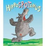 Hippospotamus ( Editura: Andersen Press/Books Outlet, Autor: Jeanne Willis, Tony Ross ISBN 9781849394161)