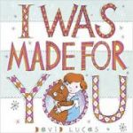 I Was Made For You ( Editura: Andersen Press/Books Outlet, Autor: David Lucas ISBN 9781783446056)