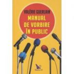 Manual de vorbire in public(Editura: For You, Autor: Valerie Guerlain ISBN 9786066393492)