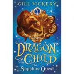 The Sapphire Quest: DragonChild book 4 (Editura: A&C Black Childrens & Educational /Books Outlet, Autor: Gill Vickery ISBN 9781408188286)