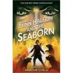 Fenn Halflin and the Seaborn ( Editura: Walker Books, Autor: Francesca Armour-Chelu ISBN 9781406366181)