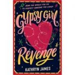Gypsy Girl: Revenge (Book Two) ( Editura: Walker Books/Books Outlet, Autor: Kathryn James ISBN 9781406353020 )