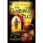 The Gunpowder Plot: A Time for Treason ( Editura: Bloomsbury/Books Outlet, Autor: Ann Turnbull ISBN 9781472908476)
