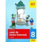 Caiet de limba franceza L1si L2 Clasa a VIII-a ( Editura: Art Grup editorial, Autor: Mariana Popa ISBN 9786069448526 )