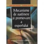 Macanisme de sustinere si promovare a exportului (Editura: Didactica si Pedagogica, Autori: Dan Radu Rusanu, Florina Nicolae ISBN 978-973-30-1517-8)