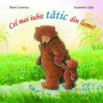 Cel mai iubit tatic din lume! ( Editura: Univers Enciclopedic, Autori: Eleni Livanios, Susanne Lütje ISBN 9786067044171)