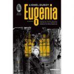 Eugenia (Editura: Humanitas, Autor: Lionel Duroy ISBN 978-606-779-563-9)