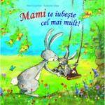 Mami te iubeste cel mai mult! ( Editura: Univers Enciclopedic, Autori: Eleni Livanios, Susanne Lütje ISBN 9786067044799)