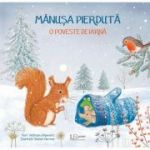 Manusa pierduta. O poveste de iarna ( Editura: Univers Enciclopedic, Autori: Veltman Uitgevers, Sharon Harmer ISBN 978-606-704-635-9 )