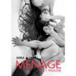 Menage vol. 1 Pasiune ( Editura: Letras, Autor: Mira ISBN 9786060711032)