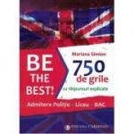 Be the Best! 750 de grile cu răspunsuri explicate. Admitere poliție – Liceu – BAC ( editura: Carminis, autor: Mariana Simion, ISBN 9789731233758)