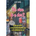 De cine ti-e dor? Cum sa refaci o relatie destramata sau te eliberezi de ea (Editura: Ascendent, Autor: Ilse Sand ISBN 9786069050163)