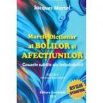 Marele Dictionar al Bolilor si Afectiunilor - cauzele subtile ale imbolnavirii, editia a V-a (Editura: Ascendent, Autor: Jacques Martel ISBN 9786069050330)