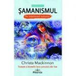 Samanismul pe intelesul tuturor ( Editura: Prestige, Autor: Christa Mackinnon ISBN 9786069651322)