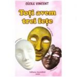 Toti avem trei fete (Editura: Ascendent, Autor: Cecile Vincent ISBN 978-606-9050-39-2)
