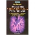 Vindecarea vibrationala prin Chakre ( Editura: Livingstone, Autor: Joy Gardner ISBN 9786068545158)