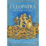 Cleopatra: Fact and Fiction ( Editura: Amberley Publishing/Books Outlet, Autor: Barbara Watterson ISBN 9781445669656)