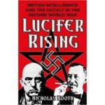 Lucifer Rising: British Intelligence & the Occult in the Second World War ( Editura: The History Press/Books Outlet, Autor: Nicholas Booth ISBN 9780750965118)