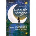 Luna din fantana. Povesti intelepte pentru o transformare profunda a vietii. (Editura: Niculescu, Autor: Erica Helm Meade ISBN 9786063804557)