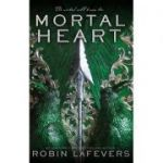 Mortal Heart (His Fair Assassin Trilogy Book 3) ( Editura: Andersen Press/Books Outlet, Autor: Robin LaFevers ISBN 9781783448258)