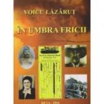 In umbra fricii (Editura: Sitech, Autor: Voicu Lazarut ISBN 9786068501147)