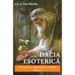 Dacia esoterică. Simboluri, legende și tradiții. Vol. 2 (Editura: Ganesha, Autor: Prof. Dr. Vicu Merlan ISBN 9786068742991)