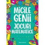 Micile genii: Jocuri matematice (Editura: Paralela 45, Autor: Gareth Moore ISBN 9789734733590)