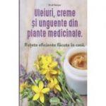 Uleiuri, creme si unguente din plante medicinale (Editura: Mast, Autor: Rudi Beiser ISBN 9786066491389)