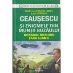 Ceausescu si enigmele din Muntii Buzaului Dosarul Bozioru Tara Luanei (Editura: Prestige, Autor: Vlad-Ionut Musceleanu ISBN 9786069651940)