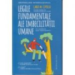 Legile fundamentale ale imbecilitatii umane. Editia a III-a (Editura: Humanitas, Autor: Carlo M. Cipolla ISBN 9789735070847)