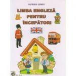 Limba engleza pentru incepatori(Editura: Carta Atlas, Autor: Patrisia Lungu ISBN 9786608911328)