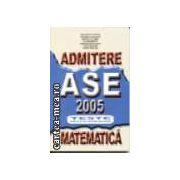 Admitere A. S. E. Matematica - Teste grila si de autoevaluare