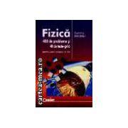 FIZICA, 400 DE PROBLEME SI 40 DE TESTE - GRILA, CLASELE 6-8